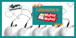 4 alternatives to Makey Makey - STEAM gadgets to boost curiosity and creativity